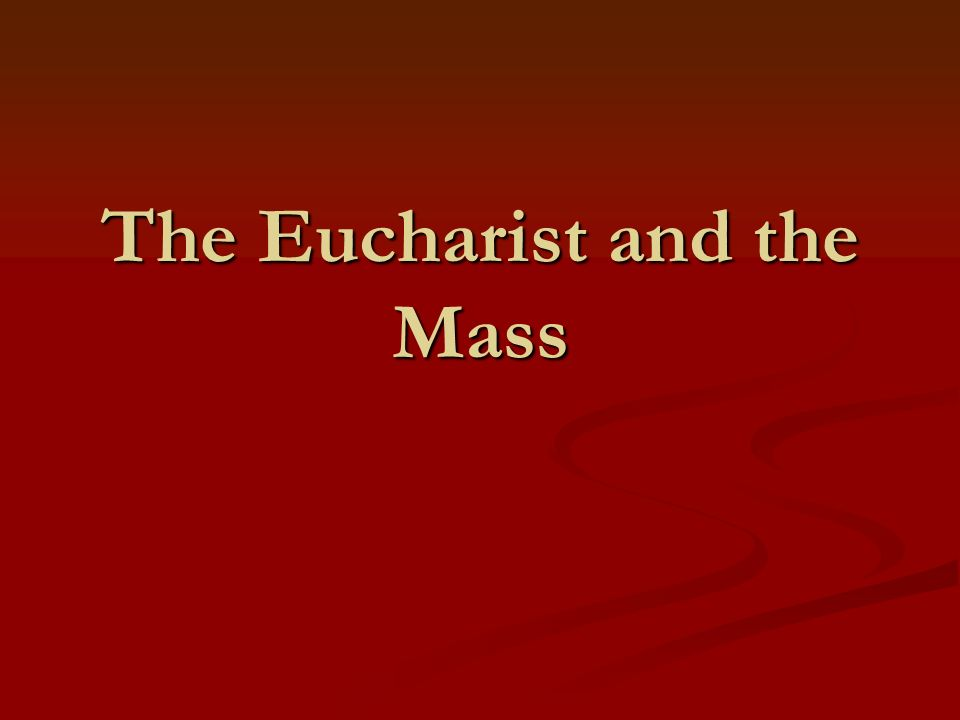 The Eucharist and the Mass