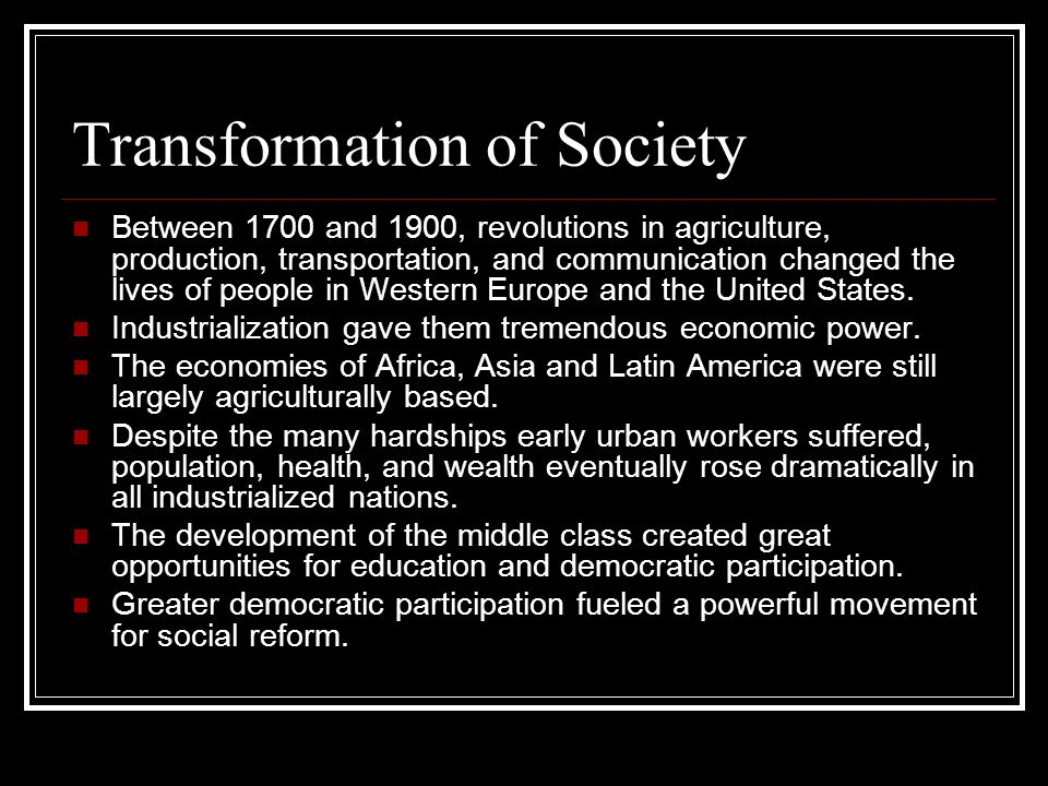 Transformation of Society Between 1700 and 1900, revolutions in agriculture, production, transportation, and communication changed the lives of people