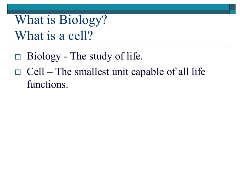 What is Biology. What is a cell. Biology - The study of life.