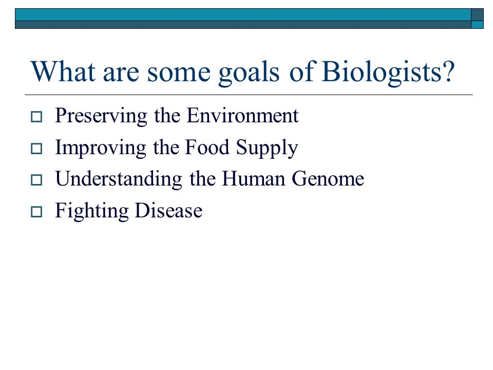 What are some goals of Biologists.