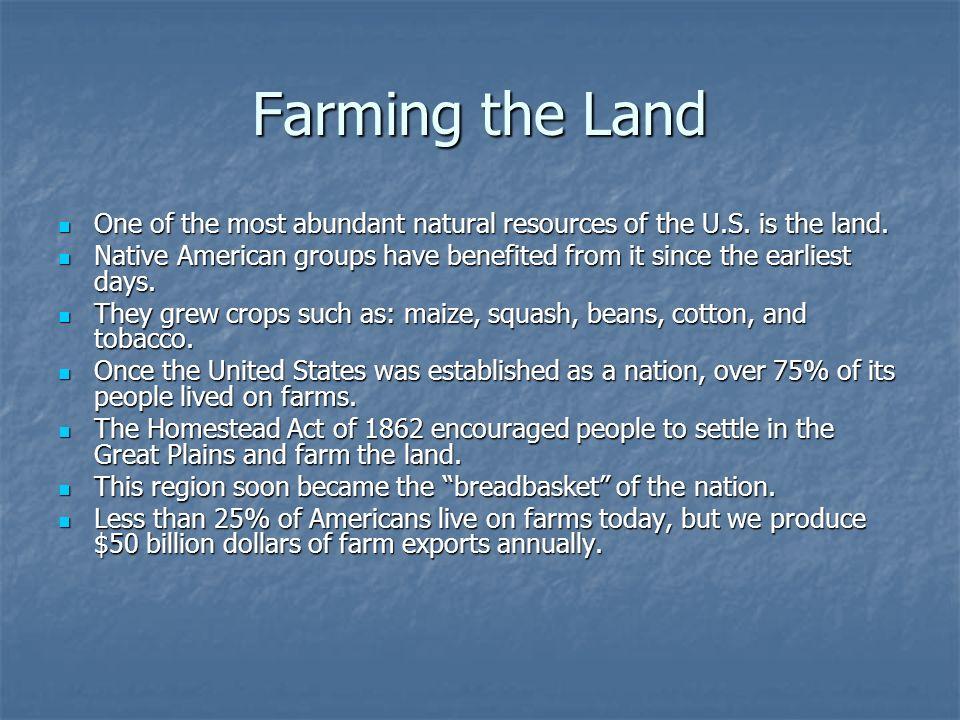 Farming the Land One of the most abundant natural resources of the U.S. is the land. One of the most abundant natural resources of the U.S. is the lan