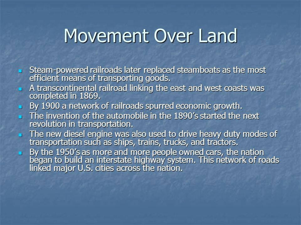 Movement Over Land Steam-powered railroads later replaced steamboats as the most efficient means of transporting goods. Steam-powered railroads later