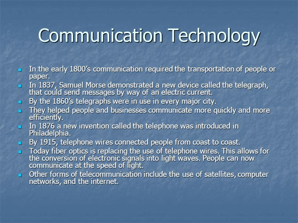 Communication Technology In the early 1800s communication required the transportation of people or paper. In the early 1800s communication required th
