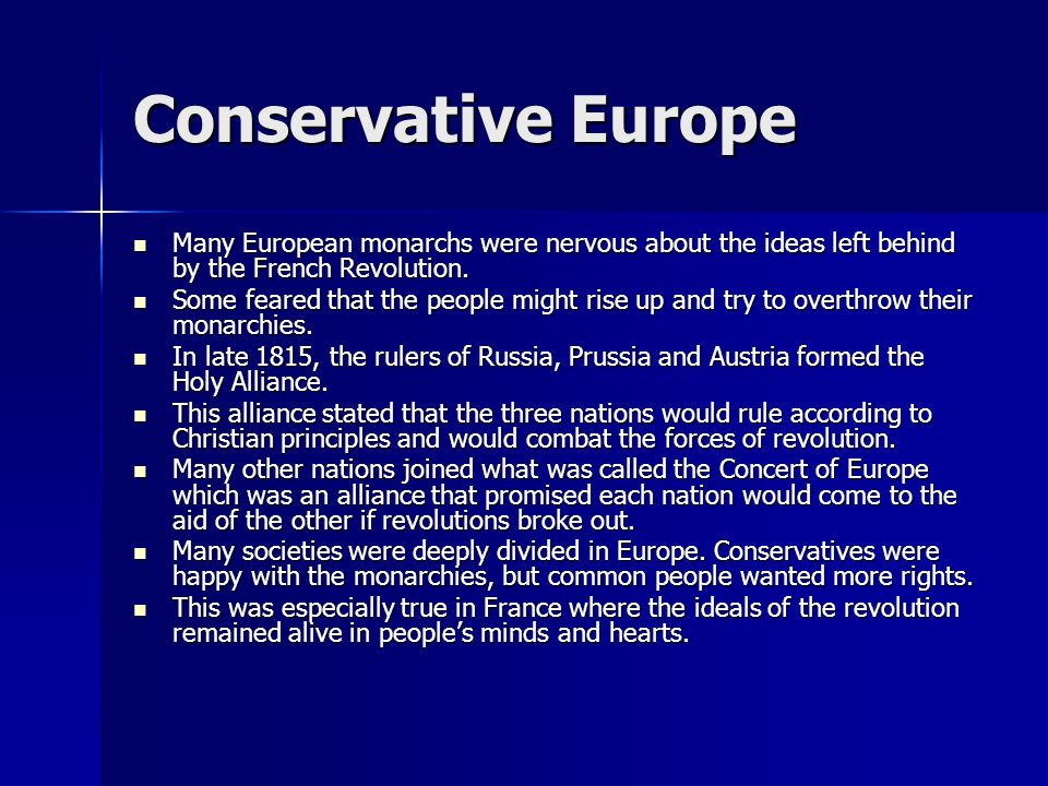 Conservative Europe Many European monarchs were nervous about the ideas left behind by the French Revolution. Many European monarchs were nervous abou