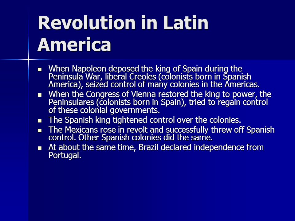 Revolution in Latin America When Napoleon deposed the king of Spain during the Peninsula War, liberal Creoles (colonists born in Spanish America), sei