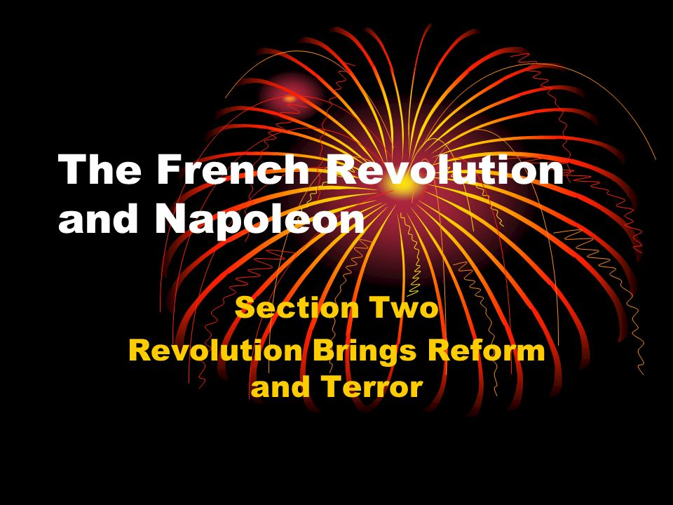 The French Revolution and Napoleon Section Two Revolution Brings Reform and Terror