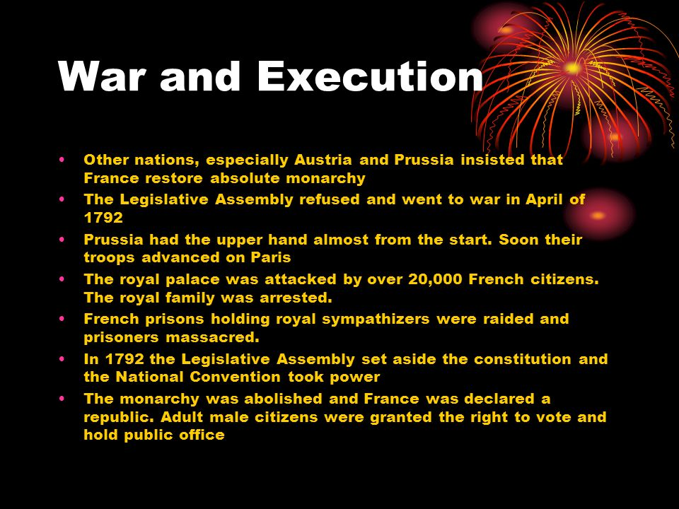 War and Execution Other nations, especially Austria and Prussia insisted that France restore absolute monarchy The Legislative Assembly refused and we