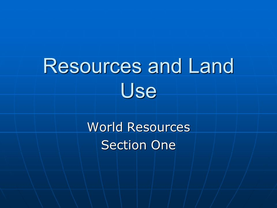 Resources and Land Use World Resources Section One