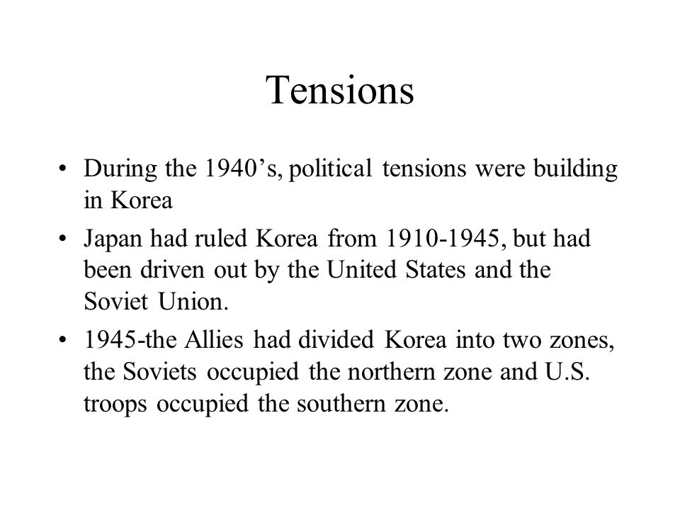 Tensions During the 1940s, political tensions were building in Korea Japan had ruled Korea from 1910-1945, but had been driven out by the United State