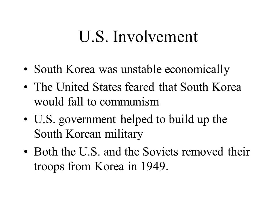 U.S. Involvement South Korea was unstable economically The United States feared that South Korea would fall to communism U.S. government helped to bui