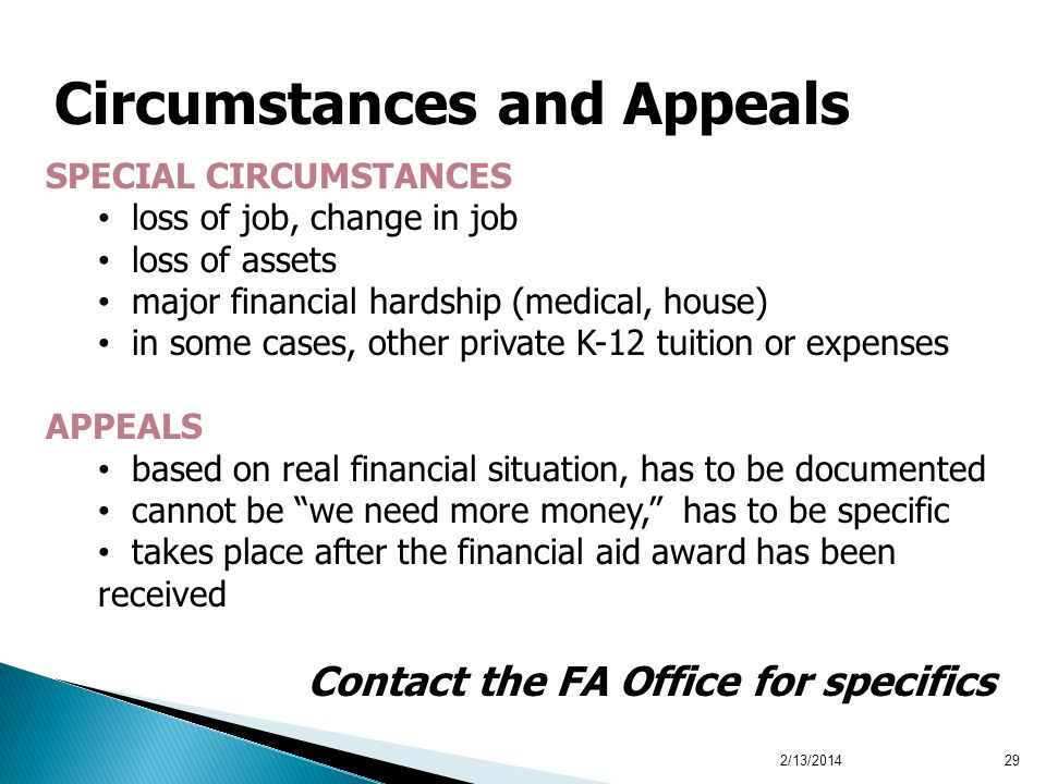 2/13/201429 Circumstances and Appeals SPECIAL CIRCUMSTANCES loss of job, change in job loss of assets major financial hardship (medical, house) in som