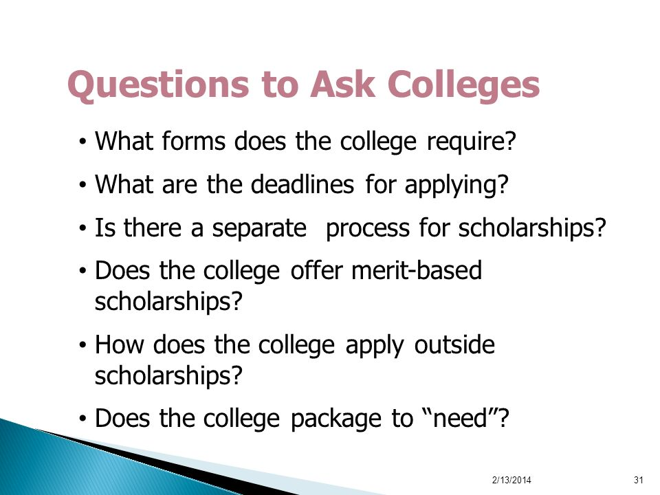 What forms does the college require? What are the deadlines for applying? Is there a separate process for scholarships? Does the college offer merit-b
