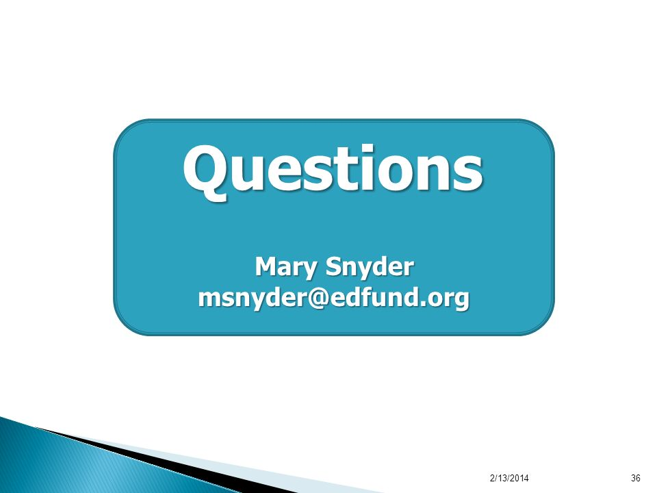 2/13/201436 Questions Mary Snyder msnyder@edfund.org