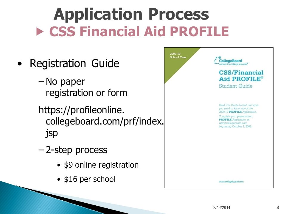 Registration Guide –No paper registration or form https://profileonline. collegeboard.com/prf/index. jsp –2-step process $9 online registration $16 pe