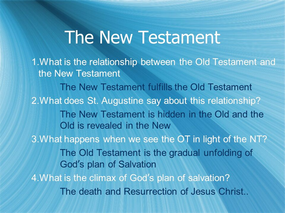 The New Testament 1.What is the relationship between the Old Testament and the New Testament The New Testament fulfills the Old Testament 2.What does St.