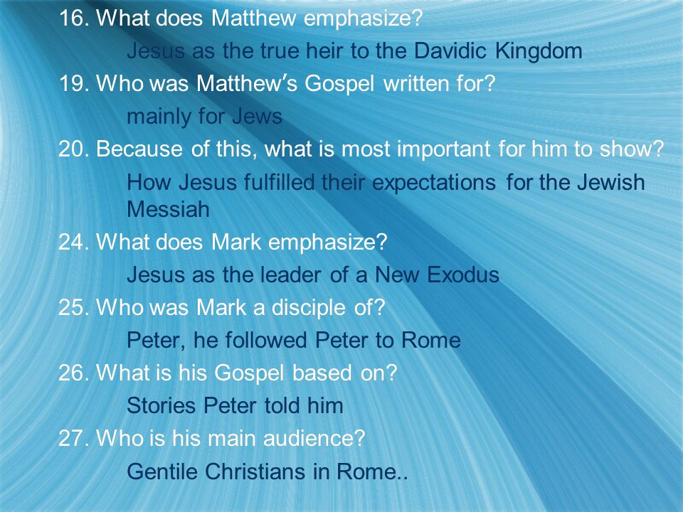 16. What does Matthew emphasize. Jesus as the true heir to the Davidic Kingdom 19.