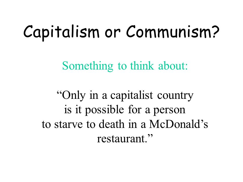 Capitalism or Communism.