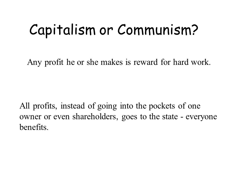 Capitalism or Communism.Lower average standard of living, but (in theory) everyone equal.
