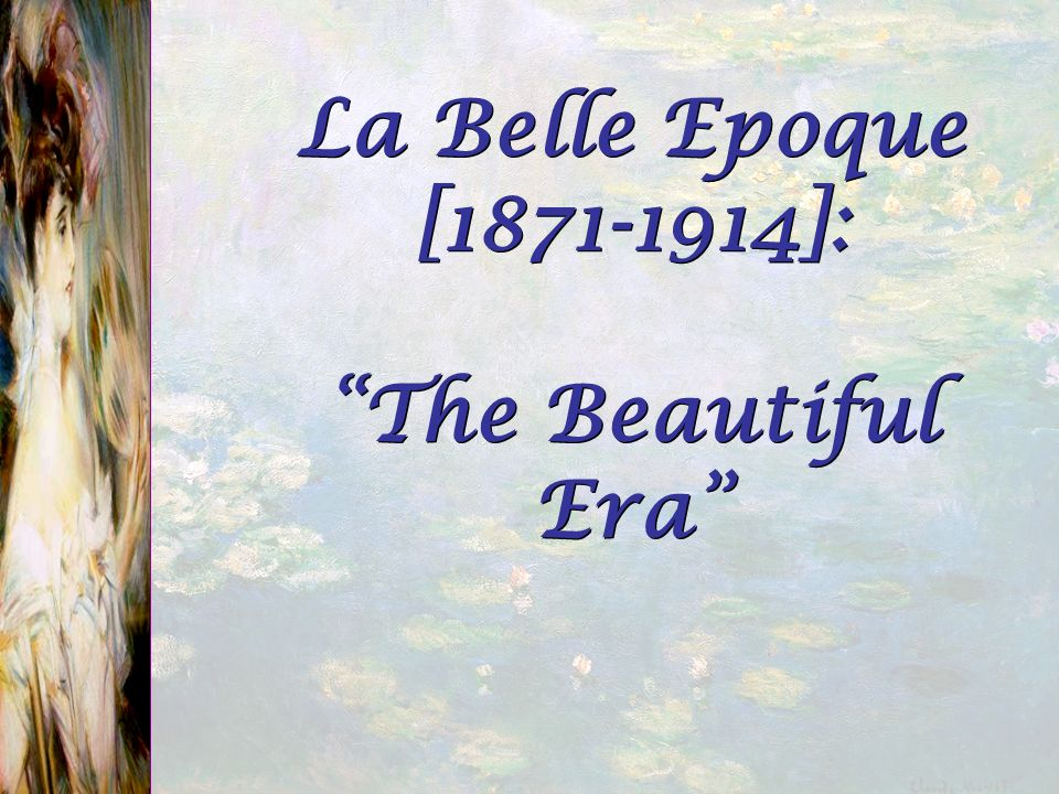 La Belle Epoque [1871-1914]: The Beautiful Era