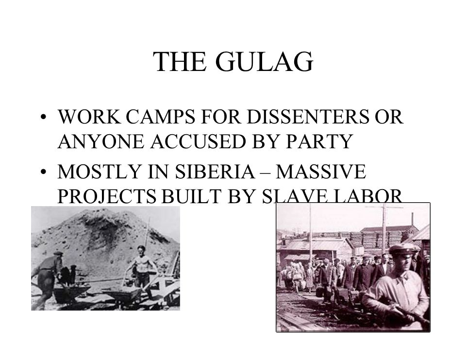 THE GULAG WORK CAMPS FOR DISSENTERS OR ANYONE ACCUSED BY PARTY MOSTLY IN SIBERIA – MASSIVE PROJECTS BUILT BY SLAVE LABOR