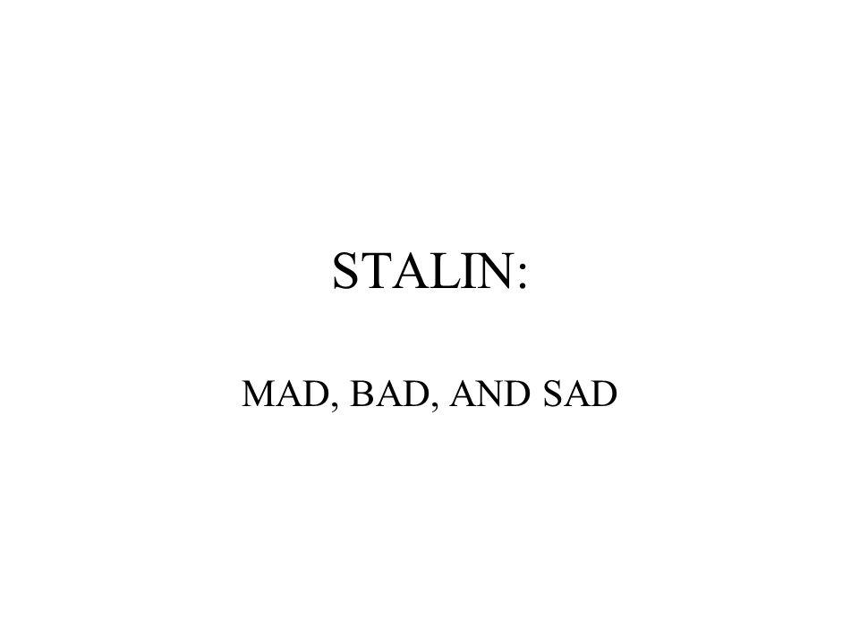 STALIN: MAD, BAD, AND SAD