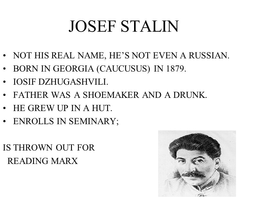 JOSEF STALIN NOT HIS REAL NAME, HES NOT EVEN A RUSSIAN.