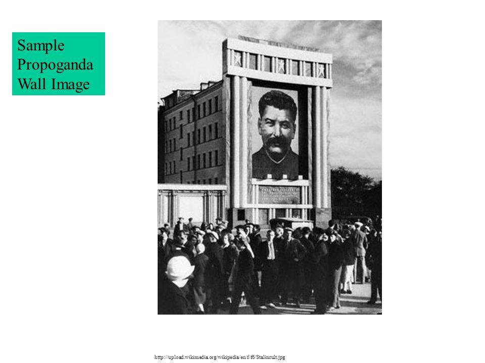 http://upload.wikimedia.org/wikipedia/en/f/f6/Stalincult.jpg Sample Propoganda Wall Image