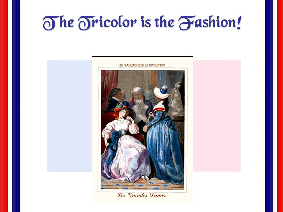 The Tricolor (1789) The WHITE of the Bourbons + the RED & BLUE of Paris. Citizen! Citizen!