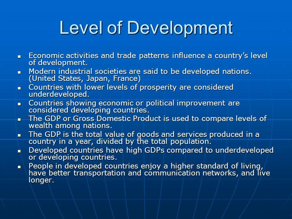 Level of Development Economic activities and trade patterns influence a countrys level of development. Economic activities and trade patterns influenc