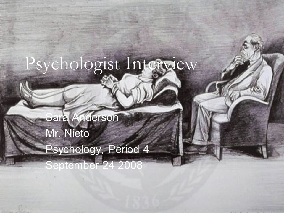 Psychologist Interview Sara Anderson Mr. Nieto Psychology, Period 4 September 24 2008