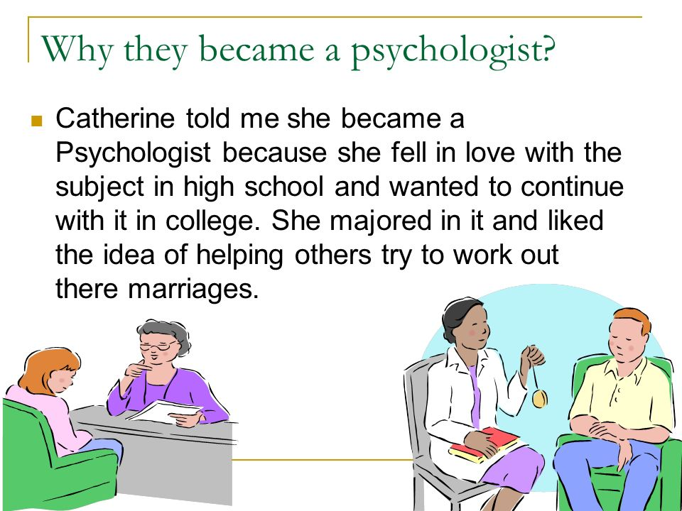 Why they became a psychologist.