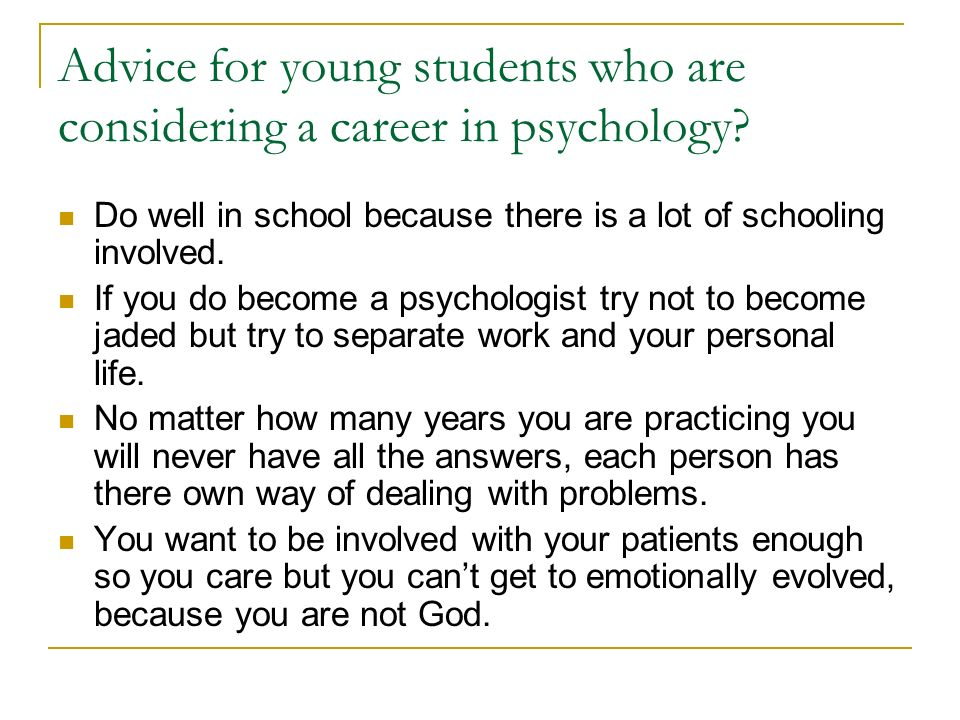 Advice for young students who are considering a career in psychology.