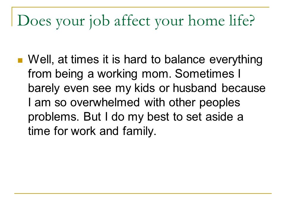 Does your job affect your home life.