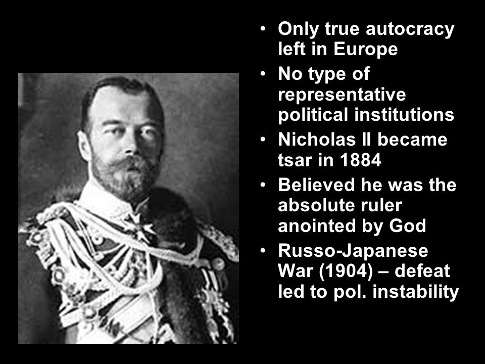 Pre-Revolutionary Russia Only true autocracy left in Europe No type of representative political institutions Nicholas II became tsar in 1884 Believed