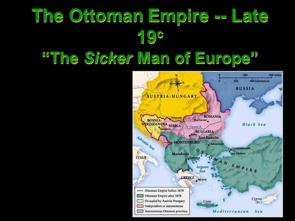 The Ottoman Empire -- Late 19 c The Sicker Man of Europe