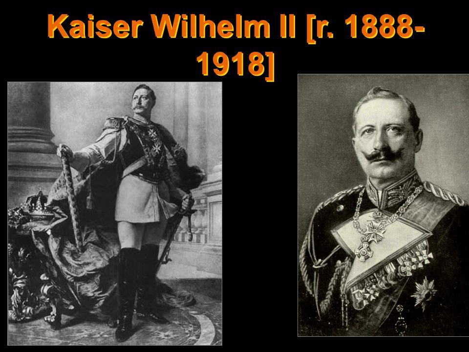 Kaiser Wilhelm II [r. 1888- 1918]
