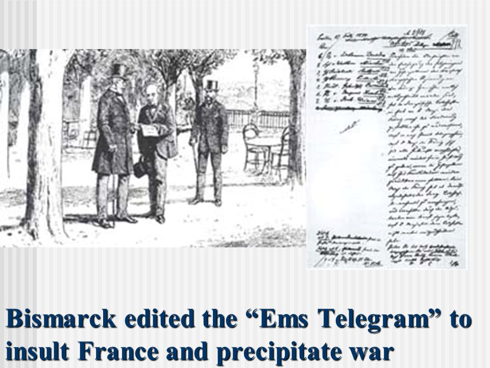 Bismarck edited the Ems Telegram to insult France and precipitate war