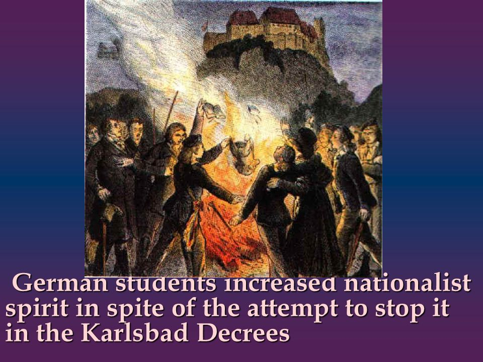 German students increased nationalist spirit in spite of the attempt to stop it in the Karlsbad Decrees German students increased nationalist spirit i