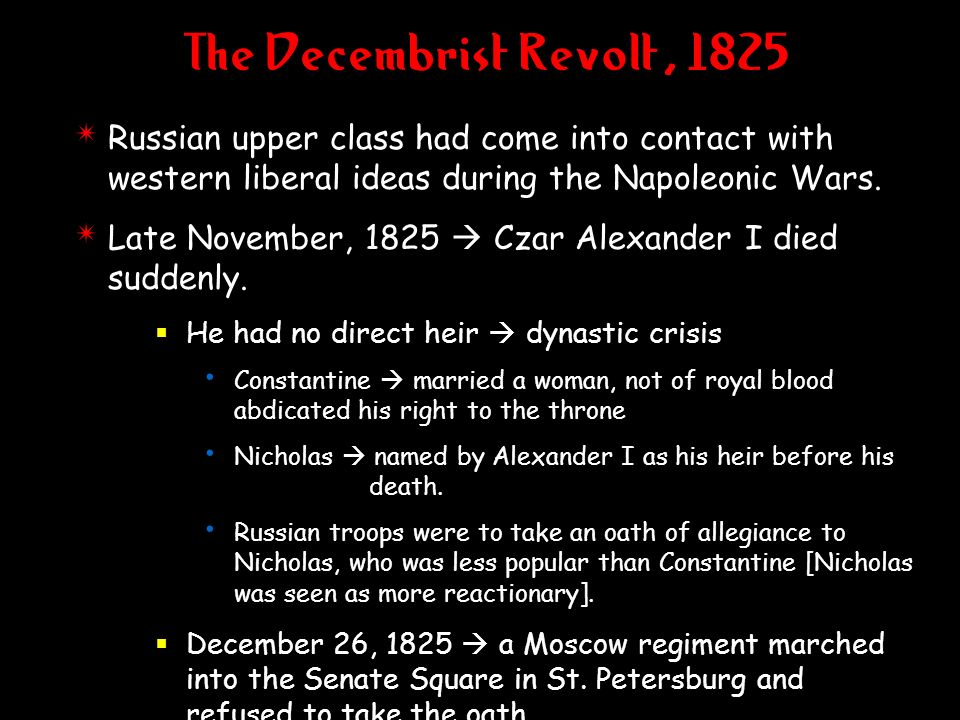 The Decembrist Revolt, 1825 4 Russian upper class had come into contact with western liberal ideas during the Napoleonic Wars. 4 Late November, 1825 C