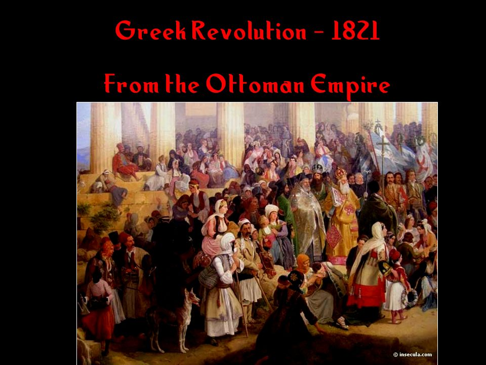 Greek Revolution - 1821 From the Ottoman Empire Greek Revolution - 1821 From the Ottoman Empire