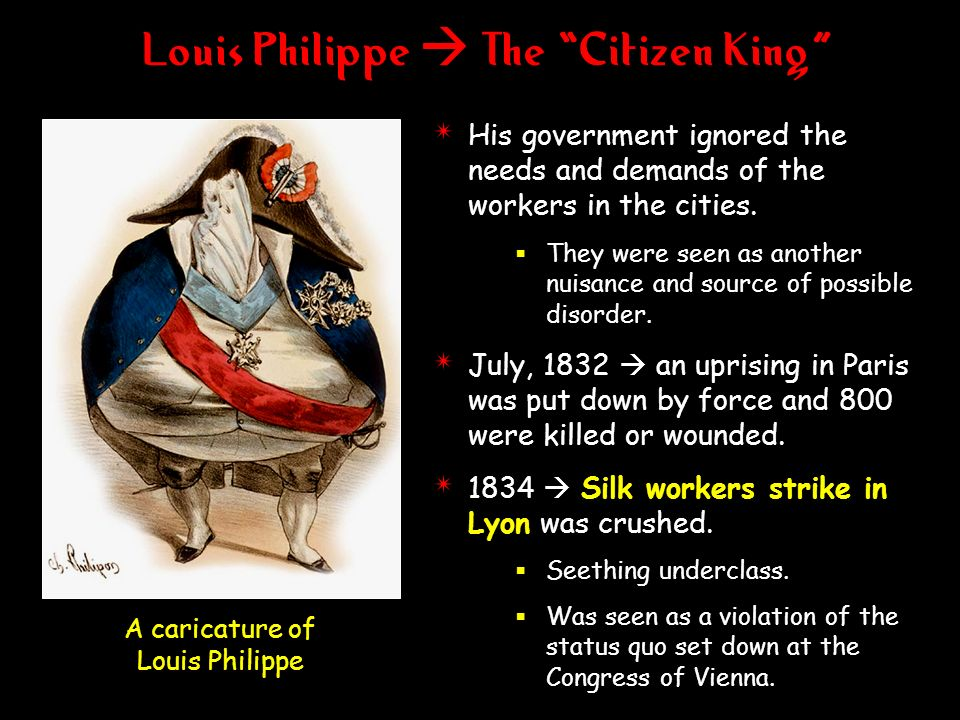 Louis Philippe The Citizen King 4 His government ignored the needs and demands of the workers in the cities. They were seen as another nuisance and so