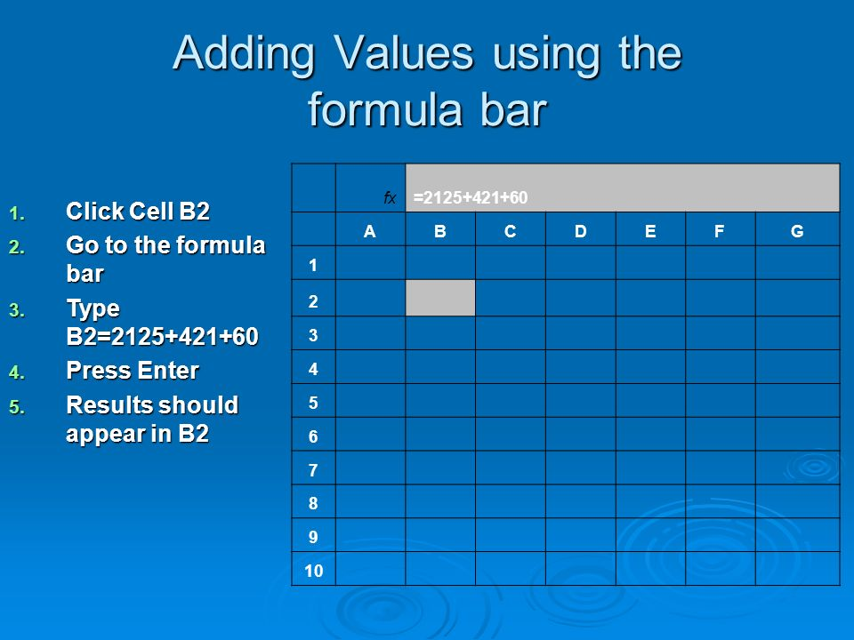 Adding Values using the formula bar fx=2125+421+60 ABCDEFG 1 2 3 4 5 6 7 8 9 10 1.