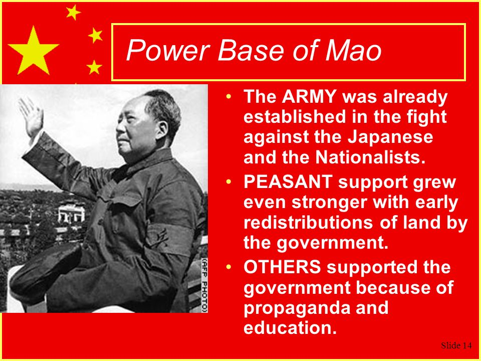 Slide 14 Power Base of Mao The ARMY was already established in the fight against the Japanese and the Nationalists.