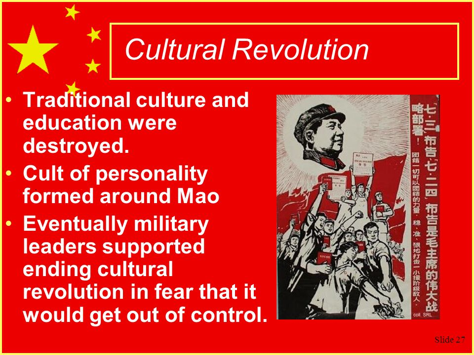 Slide 27 Cultural Revolution Traditional culture and education were destroyed.