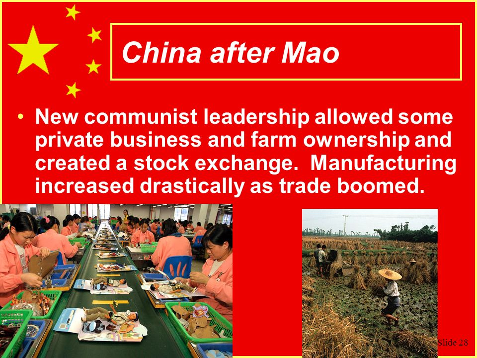 Slide 28 China after Mao New communist leadership allowed some private business and farm ownership and created a stock exchange.