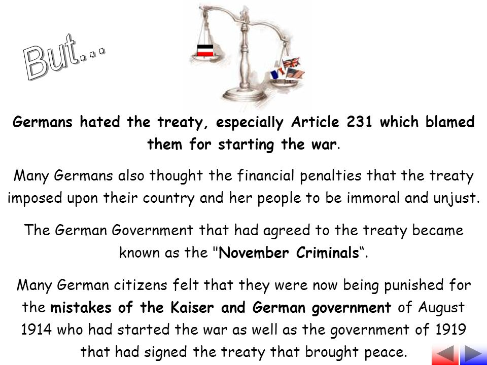 Germans hated the treaty, especially Article 231 which blamed them for starting the war.