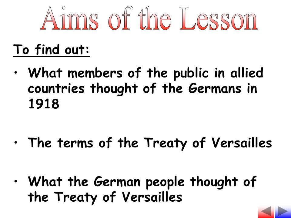 To find out: What members of the public in allied countries thought of the Germans in 1918 The terms of the Treaty of Versailles What the German peopl