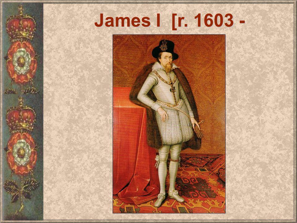 James I [r. 1603 - 1625]