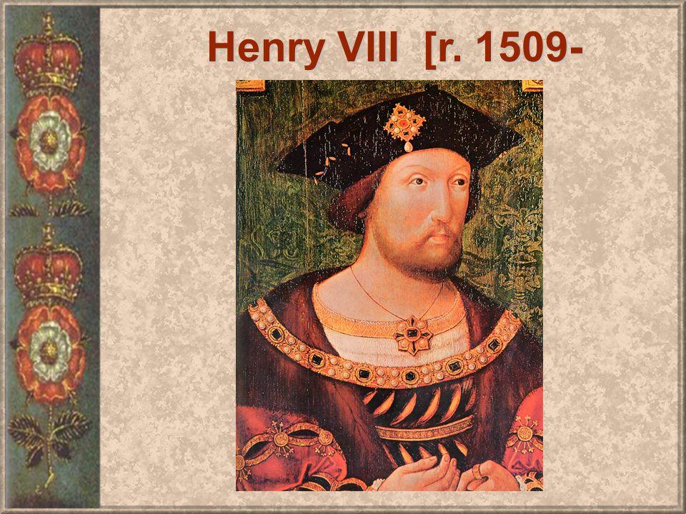 Henry VIII [r. 1509- 1547]