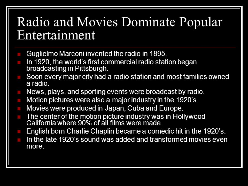 Radio and Movies Dominate Popular Entertainment Guglielmo Marconi invented the radio in 1895.